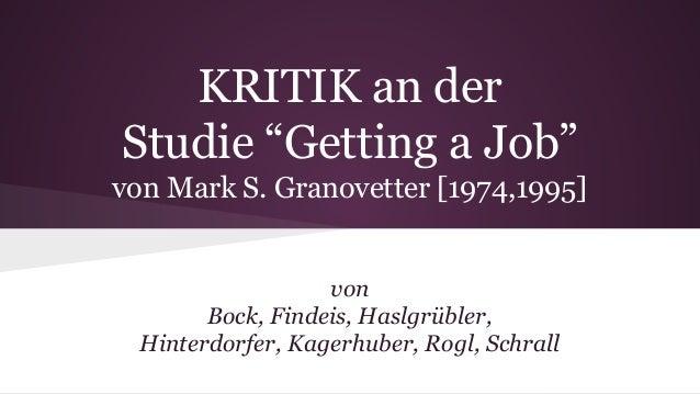 """KRITIK an der Studie """"Getting a Job"""" von Mark S. Granovetter [1974,1995] von Bock, Findeis, Haslgrübler, Hinterdorfer, Kag..."""