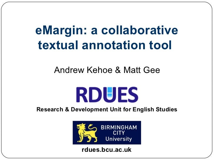 eMargin: a collaborative textual annotation tool  rdues.bcu.ac.uk Research & Development Unit for English Studies Andrew K...