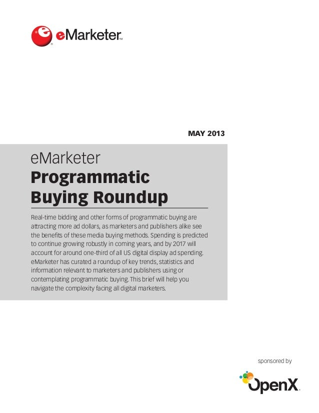 eMarketer Programmatic Buying Roundup ® MAY 2013 sponsored by Real-time bidding and other forms of programmatic buying are...