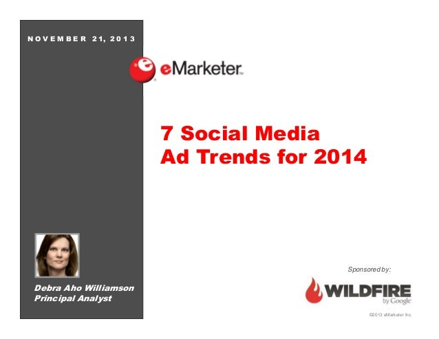 NOVEMBER  2 1, 2 0 1 3  7 Social Media Ad Trends for 2014  Sponsored by:  Debra Aho Williamson Principal Analyst ©2013 eMa...