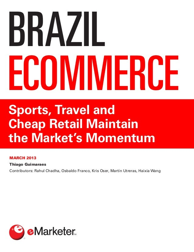 BRAZILECOMMERCESports, Travel andCheap Retail Maintainthe Market's MomentumMARCH 2013Thiago GuimaraesContributors: Rahul C...