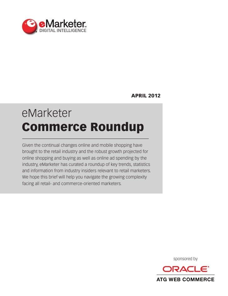 APRIL 2012eMarketerCommerce RoundupGiven the continual changes online and mobile shopping havebrought to the retail indust...