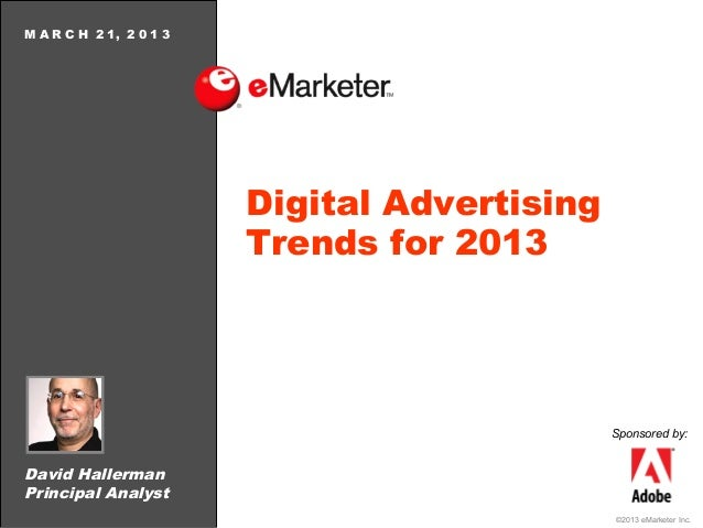 M A R C H 2 1, 2 0 1 3                         Digital Advertising                         Trends for 2013                ...