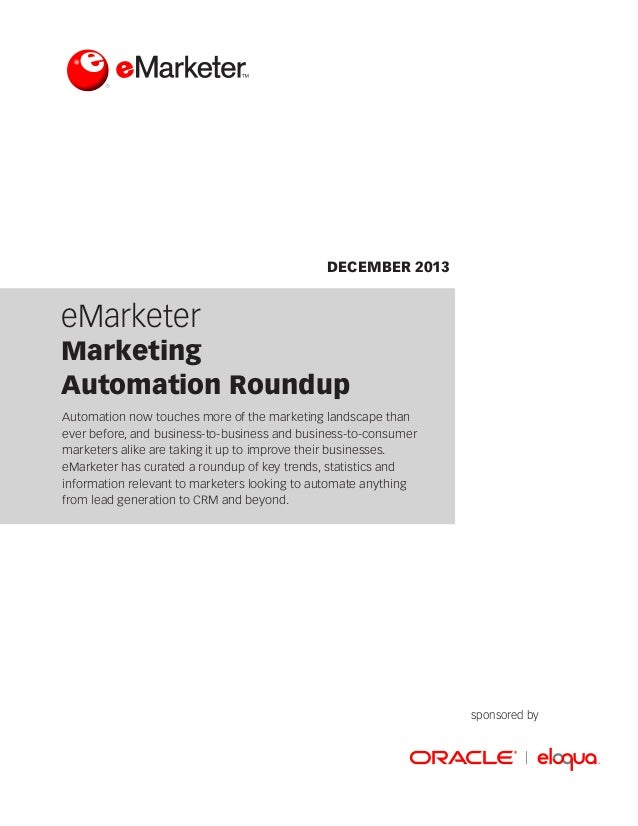 DECEMBER 2013  eMarketer  Marketing Automation Roundup Automation now touches more of the marketing landscape than ever be...