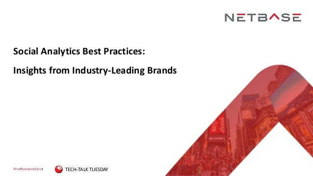 #netbasewebinar Social Analytics Best Practices: Insights from Industry-Leading Brands TECH-TALK TUESDAY