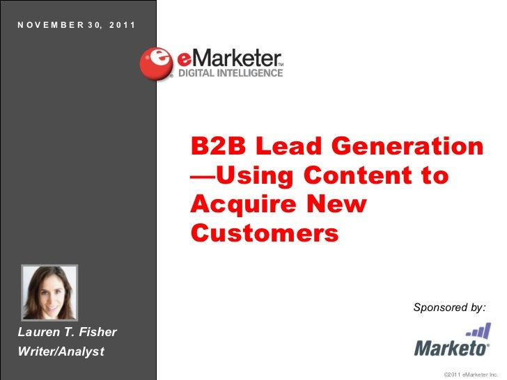 Lauren T. Fisher Writer/Analyst N O V E M B E R  3 0,  2 0 1 1 B2B Lead Generation—Using Content to Acquire New Customers ...