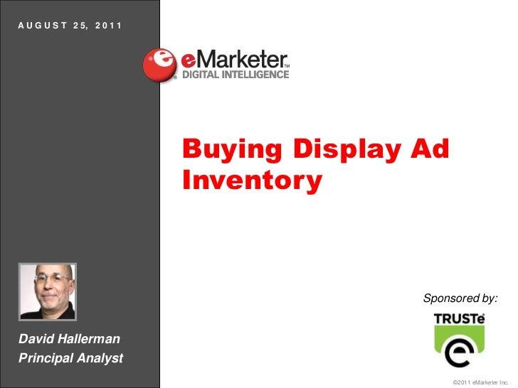 A U G U S T   2 5,   2 0 1 1<br />Buying Display Ad Inventory<br />Sponsored by:<br />David Hallerman<br />Principal Analy...