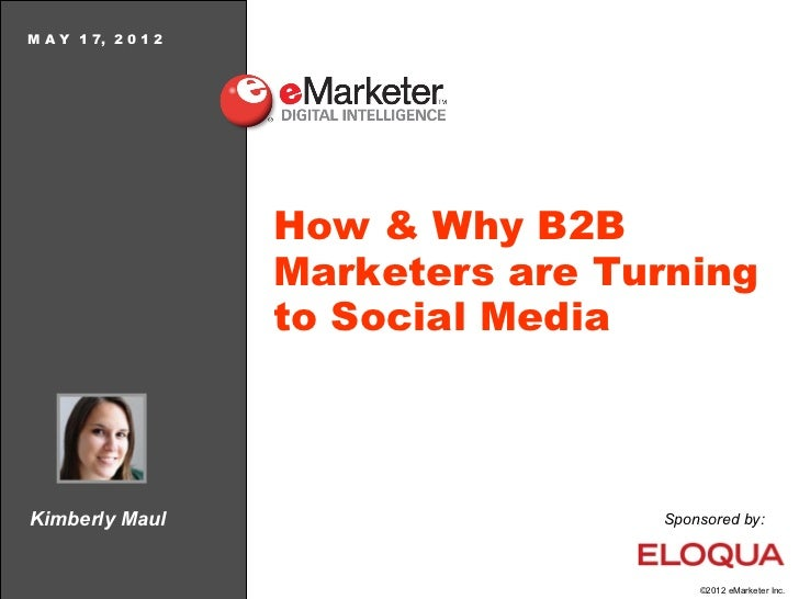M A Y 1 7, 2 0 1 2                     How & Why B2B                     Marketers are Turning                     to Soci...