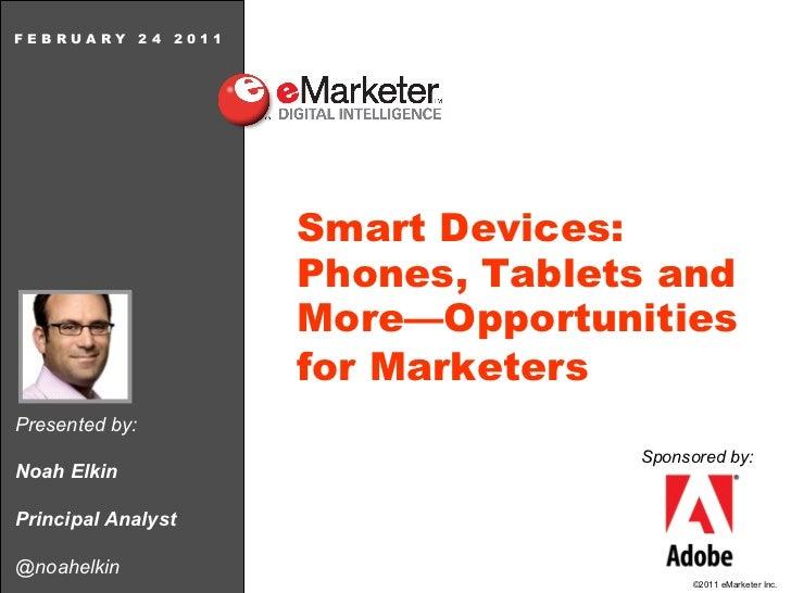 Presented by: Noah Elkin Principal Analyst @noahelkin F E B R U A R Y  2 4  2 0 1 1 Smart Devices: Phones, Tablets and Mor...