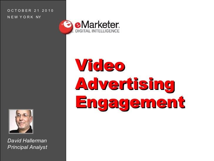 David Hallerman Principal Analyst O C T O B E R  2 1  2 0 1 0 N E W  Y O R K  NY Video Advertising Engagement