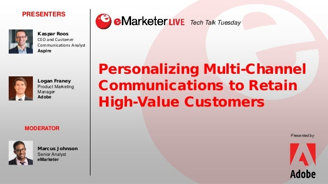 Personalizing Multi-Channel Communications to Retain High-Value Customers PRESENTERS Kaspar Roos CEO and Customer Communic...