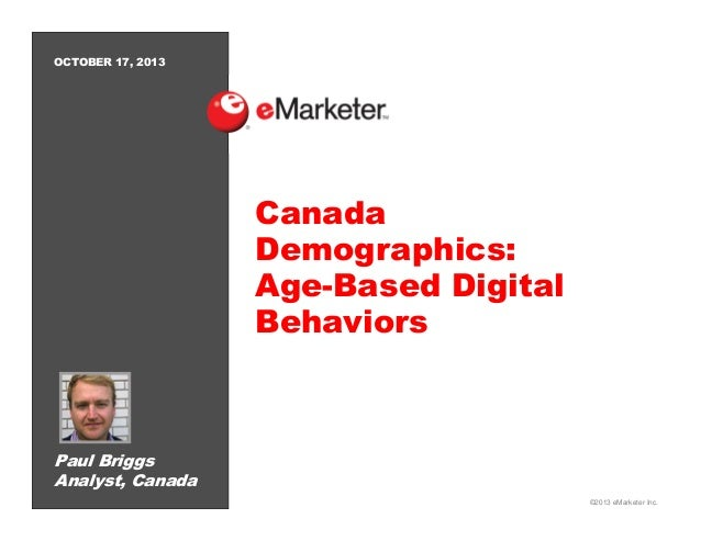 OCTOBER 17, 2013  Canada Demographics: Age-Based Digital Behaviors  Paul Briggs Analyst, Canada ©2013 eMarketer Inc.