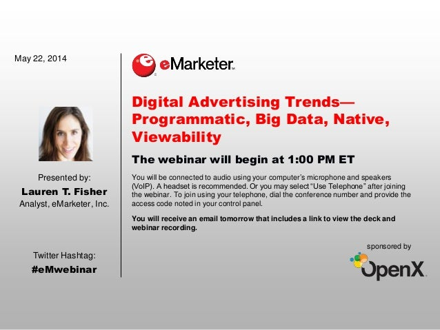 Digital Advertising Trends— Programmatic, Big Data, Native, Viewability The webinar will begin at 1:00 PM ET You will be c...