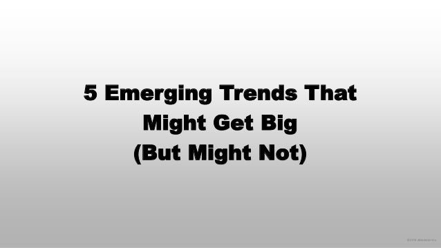 © 2014 eMarketer Inc.  5 Emerging Trends That Might Get Big (But Might Not)
