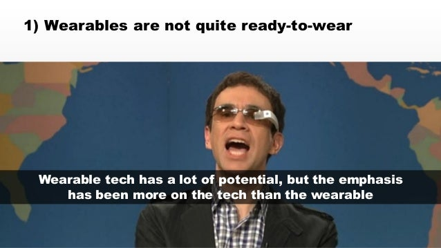 © 2014 eMarketer Inc.  1) Wearables are not quite ready-to-wear  Wearable tech has a lot of potential, but the emphasis  h...
