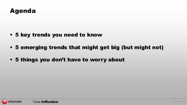 © 2014 eMarketer Inc.  Agenda  5 key trends you need to know  5 emerging trends that might get big (but might not)  5 t...