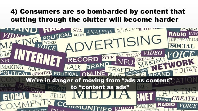 © 2014 eMarketer Inc.  4) Consumers are so bombarded by content that  cutting through the clutter will become harder  We'r...