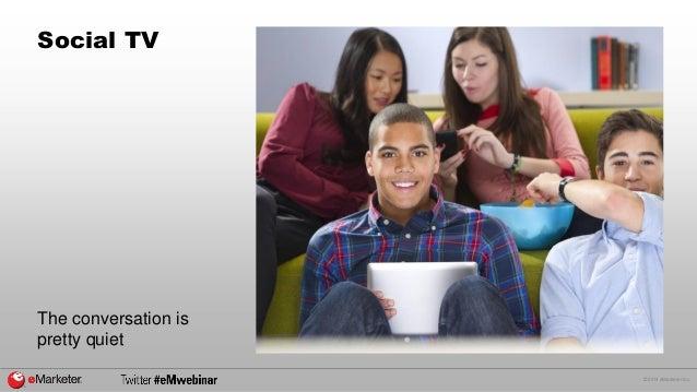 © 2014 eMarketer Inc.  Social TV  The conversation is  pretty quiet