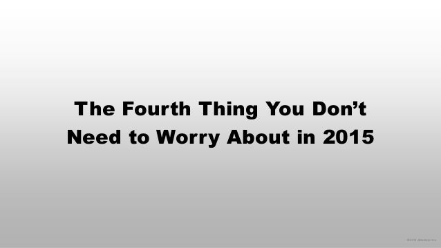 © 2014 eMarketer Inc.  The Fourth Thing You Don't Need to Worry About in 2015