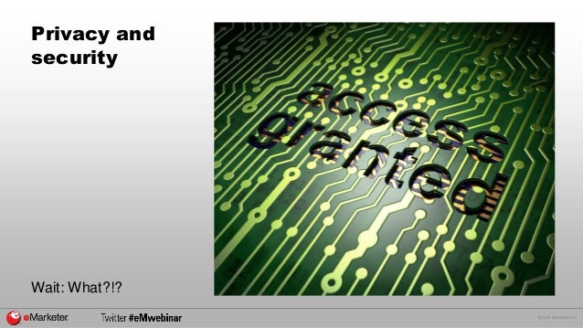 © 2014 eMarketer Inc.  Privacy and  security  Wait: What?!?