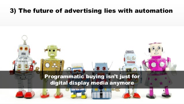 © 2014 eMarketer Inc.  3) The future of advertising lies with automation  Programmatic buying isn't just for  digital disp...
