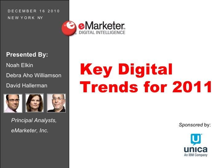 Principal Analysts,  eMarketer, Inc. Key Digital Trends for 2011 Sponsored  by: Presented By:   Noah Elkin Debra Aho Willi...
