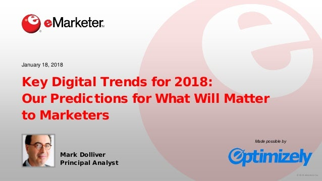 2018 emarketer inc key digital trends for 2018 our predictions for what will