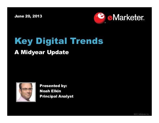 ©2013 eMarketer Inc.June 20, 2013Presented by:Noah ElkinPrincipal AnalystKey Digital TrendsA Midyear Update
