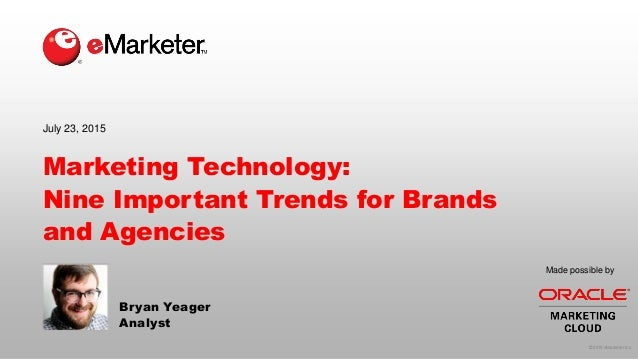 © 2015 eMarketer Inc. Made possible by Marketing Technology: Nine Important Trends for Brands and Agencies July 23, 2015 B...