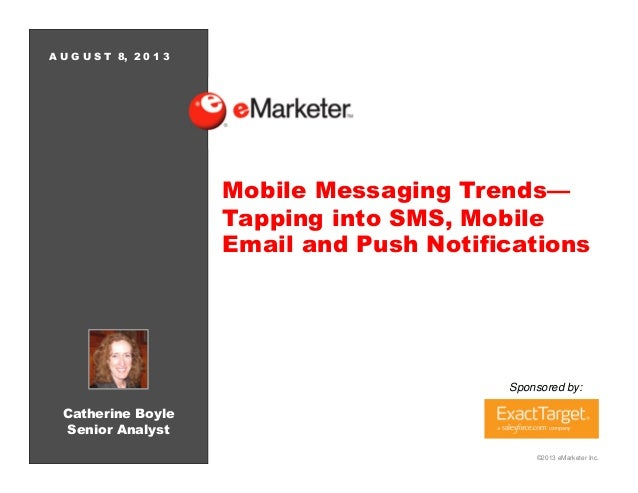 ©2013 eMarketer Inc. Catherine Boyle Senior Analyst Sponsored by: A U G U S T 8, 2 0 1 3 Mobile Messaging Trends— Tapping ...