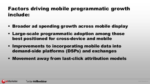 © 2015 eMarketer Inc. Factors driving mobile programmatic growth include:  Broader ad spending growth across mobile displ...