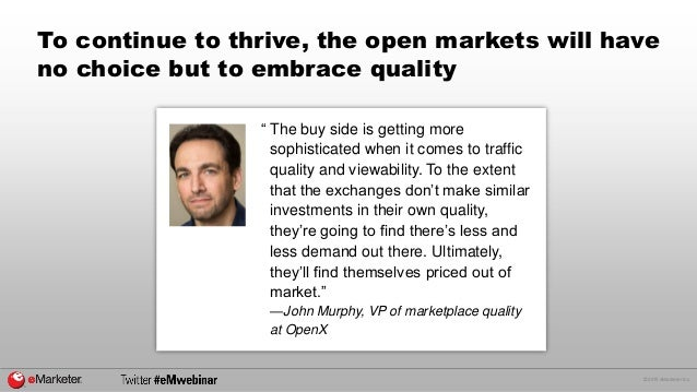 """© 2015 eMarketer Inc. To continue to thrive, the open markets will have no choice but to embrace quality """" The buy side is..."""