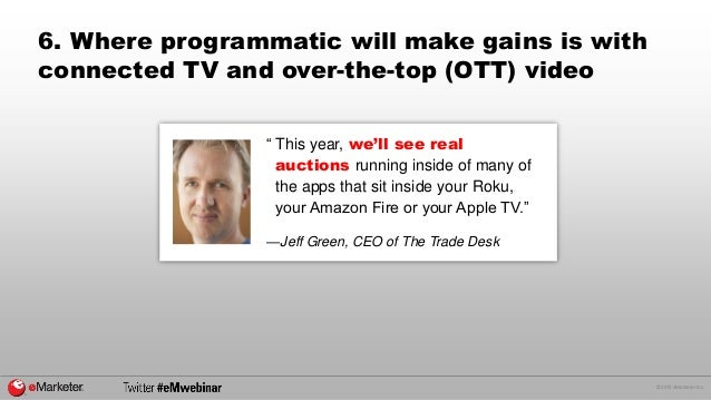 """© 2015 eMarketer Inc. 6. Where programmatic will make gains is with connected TV and over-the-top (OTT) video """" This year,..."""