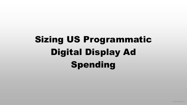 © 2015 eMarketer Inc. Sizing US Programmatic Digital Display Ad Spending