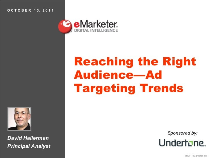 David Hallerman Principal Analyst O C T O B E R  1 3,  2 0 1 1 Reaching the Right Audience—Ad Targeting Trends Sponsored by: