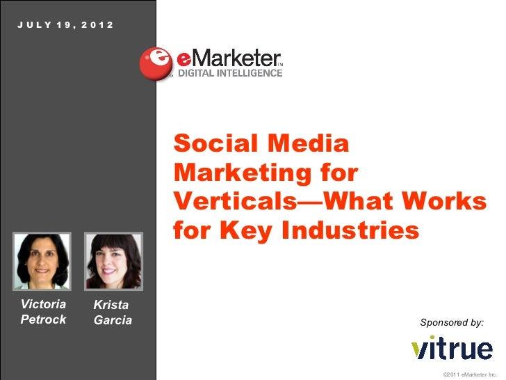JULY 19, 2012                    Social Media                    Marketing for                    Verticals—What Works    ...