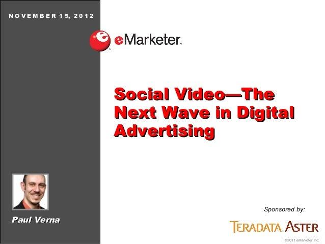 N O V E M B E R 1 5, 2 0 1 2                               Social Video—The                               Next Wave in Dig...