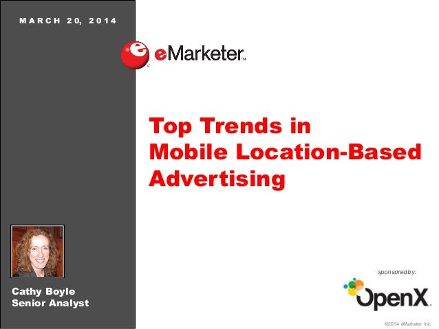 ©2014 eMarketer Inc. Cathy Boyle Senior Analyst Top Trends in Mobile Location-Based Advertising M A R C H 2 0, 2 0 1 4 spo...
