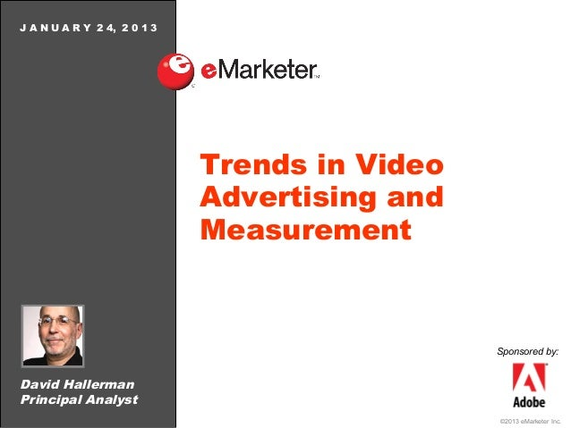 J A N U A R Y 2 4, 2 0 1 3                             Trends in Video                             Advertising and        ...