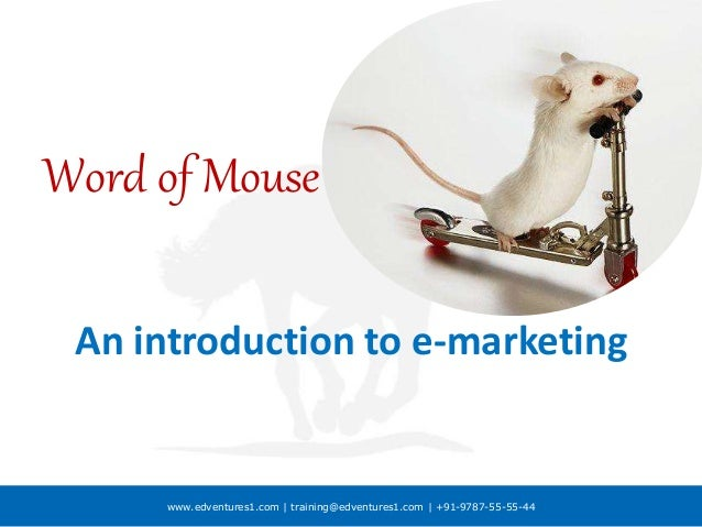 www.edventures1.com | training@edventures1.com | +91-9787-55-55-44 Word of Mouse An introduction to e-marketing