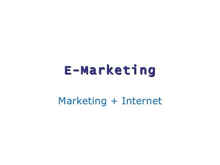 E-Marketing Marketing + Internet