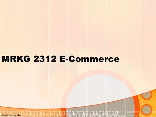 ©2006 Prentice Hall 1-1 MRKG 2312 E-Commerce