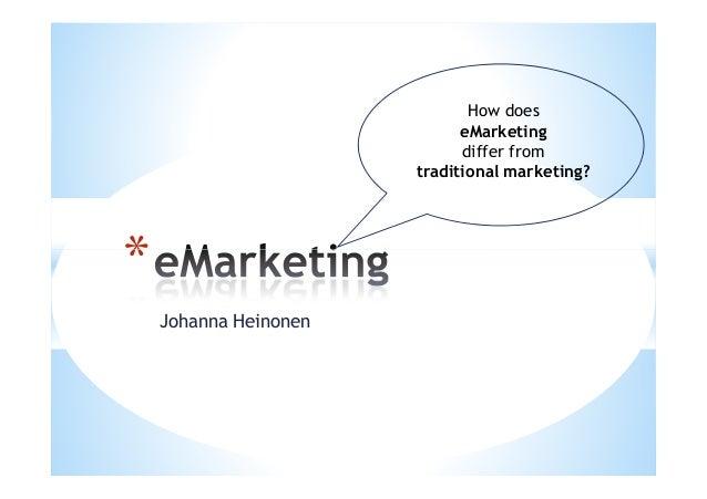 How does eMarketing differ from traditional marketing?  * Johanna Heinonen