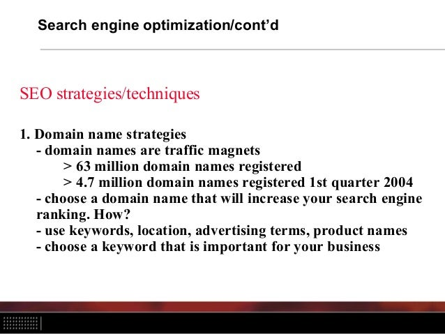 Search engine optimization/cont'd SEO strategies/techniques 1. Domain name strategies - domain names are traffic magnets >...