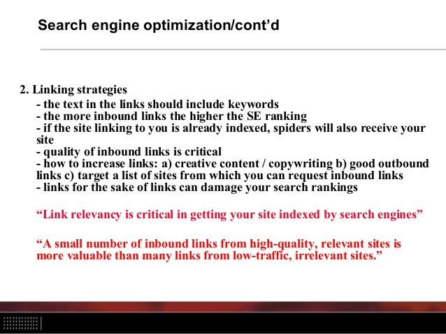Search engine optimization/cont'd 2. Linking strategies - the text in the links should include keywords - the more inbound...