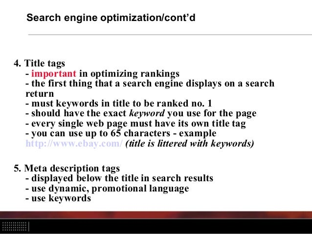 Search engine optimization/cont'd 4. Title tags - important in optimizing rankings - the first thing that a search engine ...