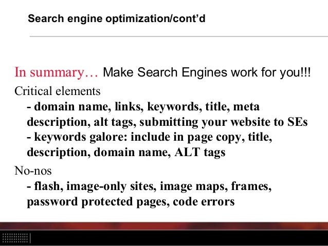 Search engine optimization/cont'd In summary… Make Search Engines work for you!!! Critical elements - domain name, links, ...