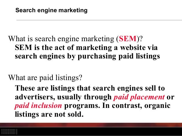 Search engine marketing What is search engine marketing (SEM)? SEM is the act of marketing a website via search engines by...
