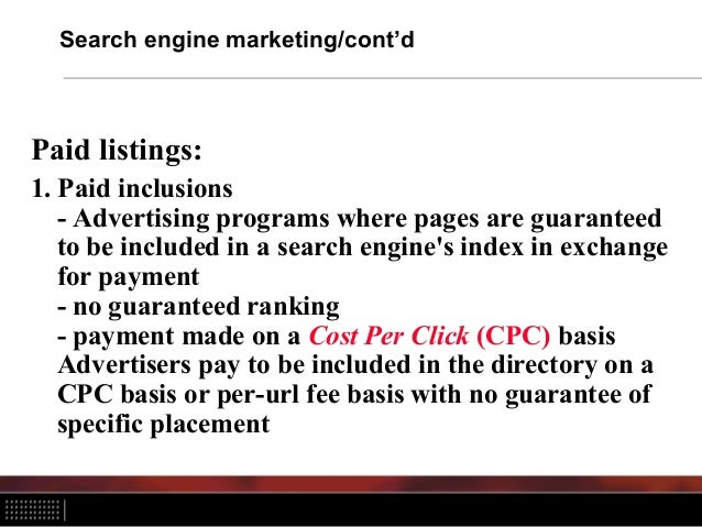 Search engine marketing/cont'd Paid listings: 1. Paid inclusions - Advertising programs where pages are guaranteed to be i...
