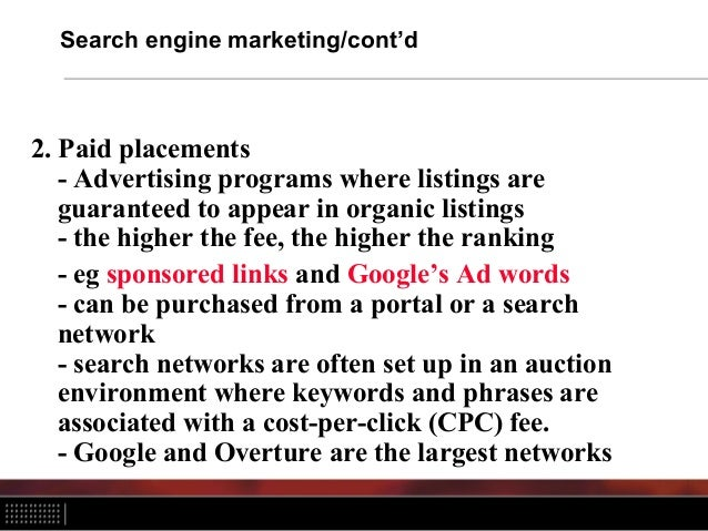 Search engine marketing/cont'd 2. Paid placements - Advertising programs where listings are guaranteed to appear in organi...